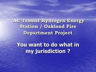 AC Transit Hydrogen Energy Station / Oakland Fire Department Project