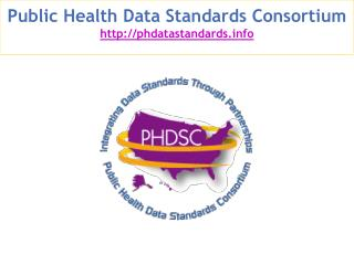 Public Health Data Standards Consortium  phdatastandards