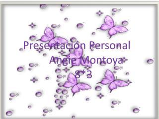 Presentación Personal        Angie Montoya      8*3