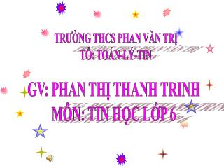 GV: PHAN THỊ THANH TRINH MÔN: TIN HỌC LỚP 6