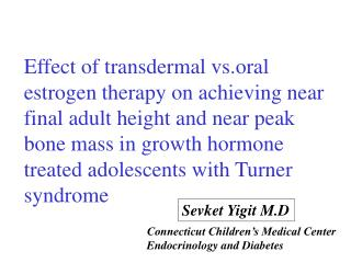 Effect of transdermal vs.oral estrogen therapy on achieving near final adult height and near peak bone mass in growth ho