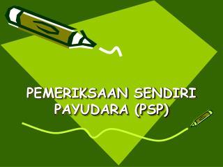 PEMERIKSAAN SENDIRI PAYUDARA (PSP)