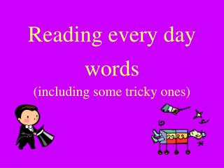 Reading every day words  including some tricky ones