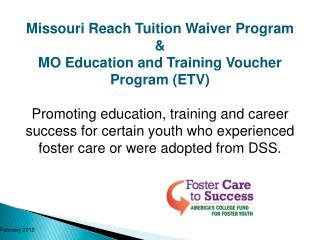 Missouri Reach Tuition Waiver Program  &  MO Education and Training Voucher Program (ETV)