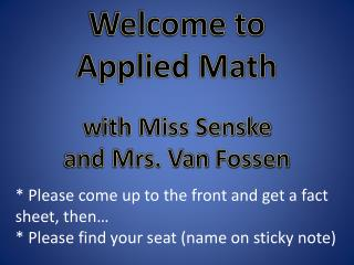 Welcome to  Applied Math w ith Miss Senske and Mrs. Van  Fossen