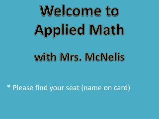 Welcome to  Applied Math w ith Mrs. McNelis