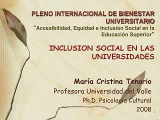 María Cristina Tenorio Profesora Universidad del Valle  Ph.D.  Psic o log í a Cultural 2008