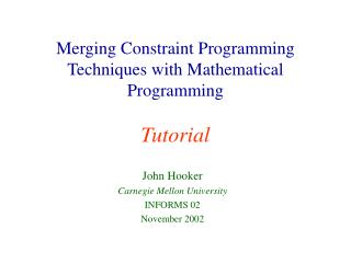 Merging Constraint Programming Techniques with Mathematical Programming Tutorial