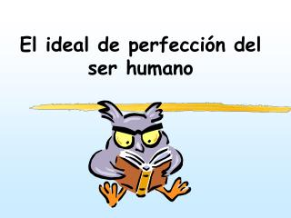 El ideal de perfecci�n del ser humano