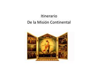 Itinerario  De la Misión Continental
