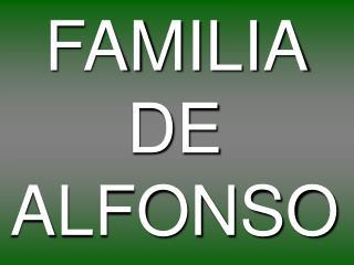 FAMILIA DE ALFONSO