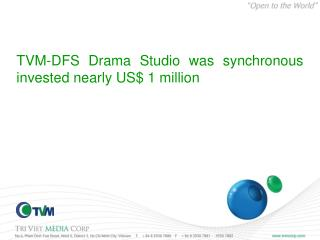 TVM-DFS Drama Studio was  synchronous invest ed nearly  US$  1 million
