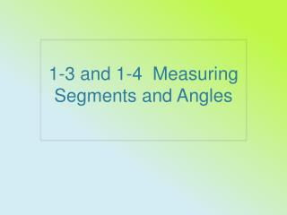 1 -3 and 1-4   Measuring Segments and Angles