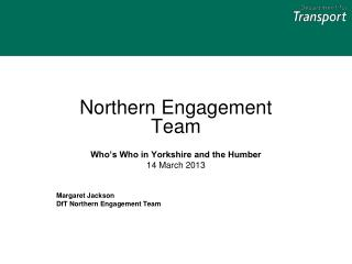 Northern Engagement Team Who's Who in Yorkshire and the Humber 14 March 2013 Margaret Jackson