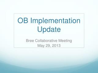 OB Implementation Update