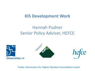 KIS Development Work  Hannah Pudner Senior Policy Adviser, HEFCE