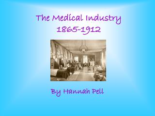 The Medical Industry 1865-1912