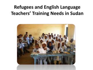 Refugees and English Language Teachers '  Training Needs in Sudan