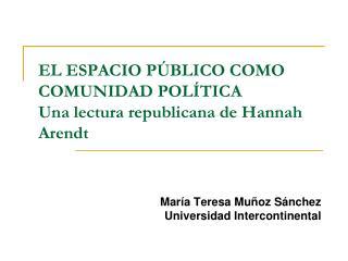 EL ESPACIO PÚBLICO COMO COMUNIDAD POLÍTICA Una lectura republicana de Hannah Arendt