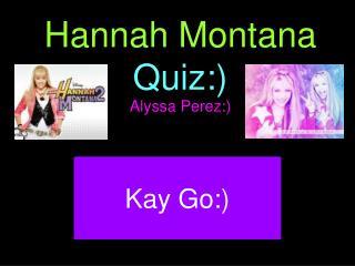 Hannah Montana  Quiz:)
