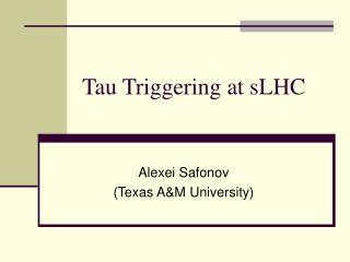 Tau Triggering at sLHC