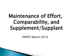 Maintenance of Effort, Comparability, and Supplement/Supplant PAFPC March 2014