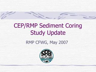 CEP/RMP Sediment Coring Study Update