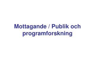 Mottagande / Publik och programforskning