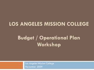 LOS ANGELES MISSION COLLEGE Budget / Operational Plan Workshop