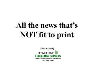 All the news that's NOT fit to print