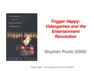Trigger Happy: Videogames and the Entertainment Revolution Stephen Poole (2000)