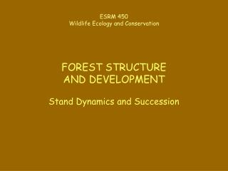 ESRM 450 Wildlife Ecology and Conservation FOREST STRUCTURE  AND DEVELOPMENT