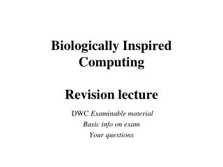 Biologically Inspired Computing Revision lecture