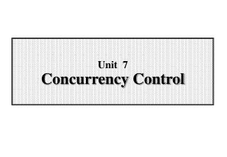 Unit  7 Concurrency Control