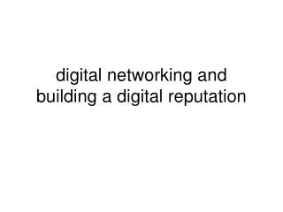 digital networking and  building a digital reputation