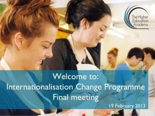 Welcome to: Internationalisation Change Programme Final meeting