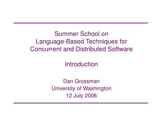 Summer School on  Language-Based Techniques for  Concurrent and Distributed Software Introduction