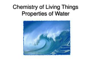 Chemistry of Living Things Properties of Water