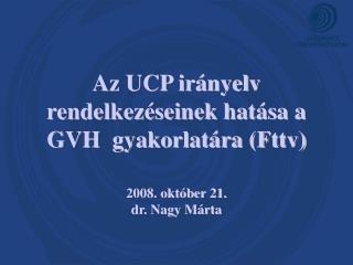 Az UCP irányelv rendelkezéseinek hatása a GVH  gyakorlatára (Fttv)
