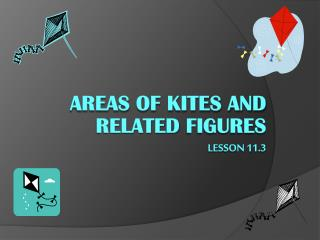 Areas  of Kites and Related  Figures Lesson 11.3