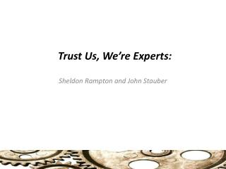 Trust Us, We're Experts: