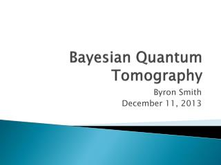 Bayesian Quantum Tomography
