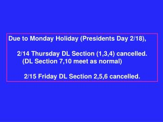 Due to Monday Holiday (Presidents Day 2/18), 2/14 Thursday DL Section (1,3,4) cancelled.