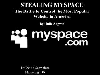 STEALING MYSPACE The Battle to Control the Most Popular Website in America By: Julia Angwin