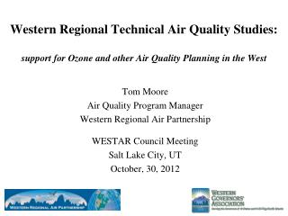 Tom Moore Air Quality Program Manager Western Regional Air Partnership WESTAR Council Meeting