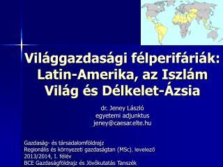 Vil�ggazdas�gi f�lperif�ri�k: Latin-Amerika, az Iszl�m Vil�g �s D�lkelet-�zsia