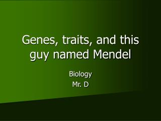 Genes, traits, and this guy named Mendel