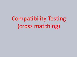 Compatibility Testing  (cross matching)
