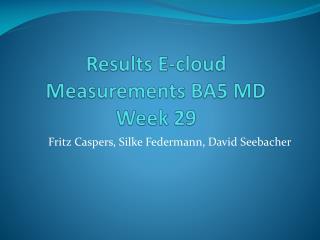 Results E-cloud Measurements  BA5 MD  Week 29