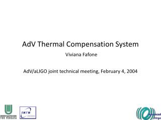 AdV Thermal Compensation System Viviana Fafone AdV/aLIGO joint technical meeting, February 4, 2004